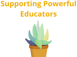 Supporting Powerful Educators